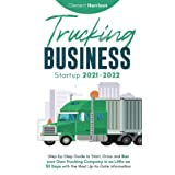 Trucking Business Startup 2021-2022: Step-by-Step Guide to Start, Grow and Run your Own Trucking Company in as Little as 30 D