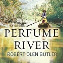 Perfume River: A Novel Audiobook by Robert Olen Butler Narrated by Robert Olen Butler