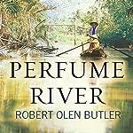 Perfume River: A Novel | Robert Olen Butler