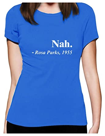 5645c7ec Rosa Parks No Quote Nah Civil Rights Activist Black History Month Women  Fitted Top T-Shirt: Amazon.co.uk: Clothing