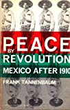 Peace by Revolution, Mexico After 1910, Frank Tannenbaum, 0231085680