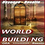 World Building to the Extreme: Learn How to Build Your Fictional World | Ora Rosalin,Beyoncé Rosalin