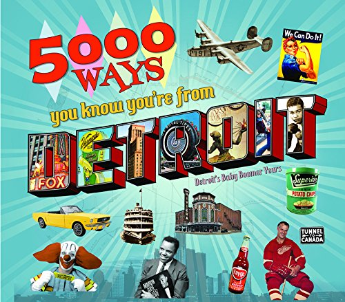 5000 Ways You Know You're From Detroit -Special Collector's Edition - 1400+ Photos About Detroit Michigan's Baby Boomer Years - 1939-1980; Great Gift- 20% off cover - Detroit Red American Wings Great