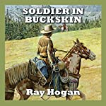 Soldier in Buckskin | Ray Hogan