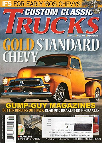 Custom Classic Trucks Magazine March 2013 GOLD STANDARD CHEVY Rear Disc Brakes For Ford Axles IFS FOR EARLY '60s CHEVYS '55 Cameo Dressed In White PERFECT BRAKE LINES EVERY TIME (Cameo Line)