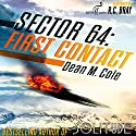 Sector 64: First Contact: A Sector 64 Prequel Novella Audiobook by Dean M. Cole Narrated by R. C. Bray