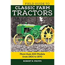 Field Guide to Classic Farm Tractors: More than 400 Models from 1900 to 1970