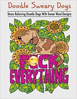 Doodle Sweary Dogs Adult Coloring Books Featuring Stress Relieving And Hilarious With Swear Word Designs Best Book Gift For Friends