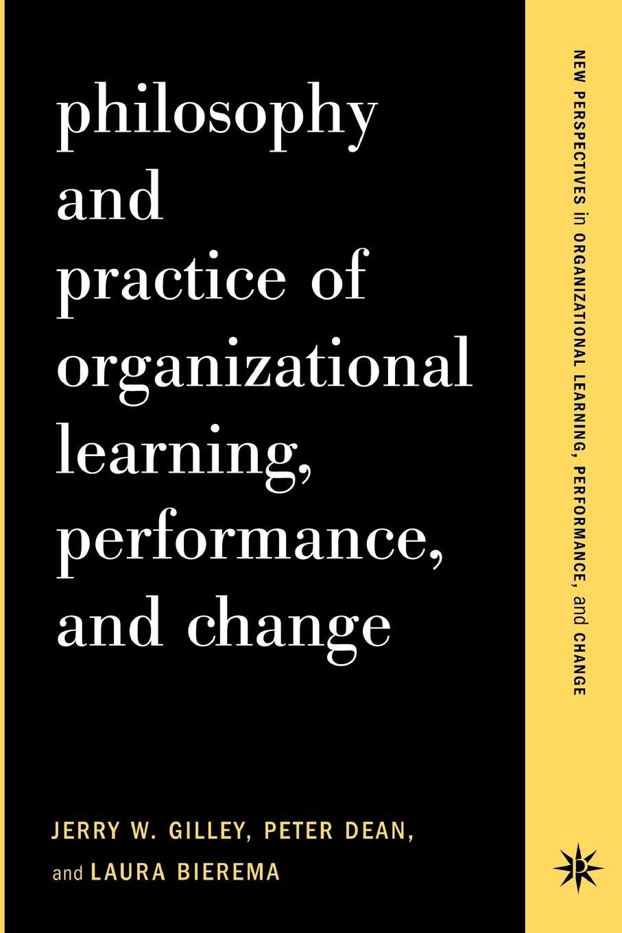 Philosophy and Practice of Organizational Learning, Performance, and Change