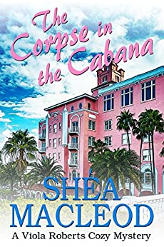 The Corpse in the Cabana: A Viola Roberts Cozy Mystery (Viola Roberts Cozy Mysteries Book 1) by [MacLeod, Shéa]