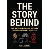 The Story Behind: The Extraordinary History Behind Ordinary Objects (Science Gift, Trivia, History of Technology, History of