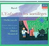 Ravel : L' enfant et les sortileges / Sheherazade - Dutoit