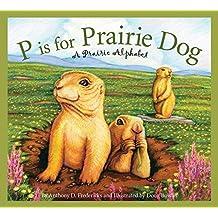 P is for Prairie Dog: A Prairie Alphabet (Science Alphabet)