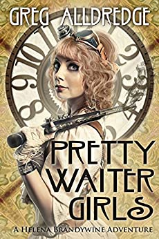 Pretty Waiter Girls: A Helena Brandywine Adventure by [Alldredge, Greg]