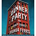 The Dinner Party: Stories Audiobook by Joshua Ferris Narrated by Nicholas Tecosky, Zach Roe, David Nelson, Chris Kayser, Eliana Marianes