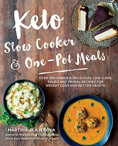 Keto Slow Cooker & One-Pot Meals: Over 100 Simple & Delicious Low-Carb, Paleo and Primal Recipes for Weight Loss and Better Health cover