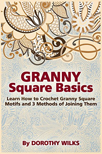 (Granny Square Basics: Learn How to Crochet Granny Square Motifs and 3 Methods of Joining Them)