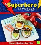 A Superhero Cookbook: Simple Recipes for Kids (First Cookbooks)