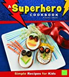 img - for A Superhero Cookbook: Simple Recipes for Kids (First Cookbooks) book / textbook / text book