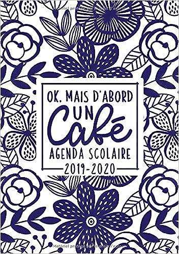 Ok, mais dabord un café : agenda scolaire 2019-2020: Du 1er ...