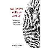 Will the Real Me Please Stand Up?: Discovering and Enjoying Your True Identity