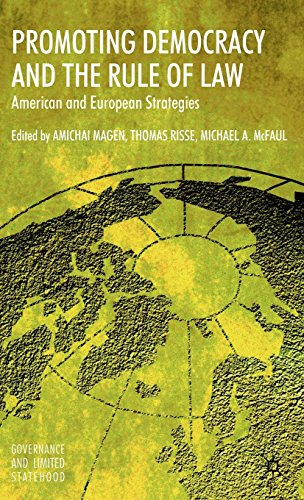 Promoting Democracy and the Rule of Law: American and European Strategies (Governance and Limited Statehood)