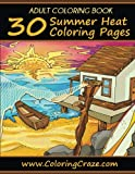 img - for Adult Coloring Book: 30 Summer Heat Coloring Pages, Coloring Books For Adults Series By ColoringCraze.com (ColoringCraze Adult Coloring Books, Stress Relieving Coloring Books For Grownups) (Volume 20) book / textbook / text book