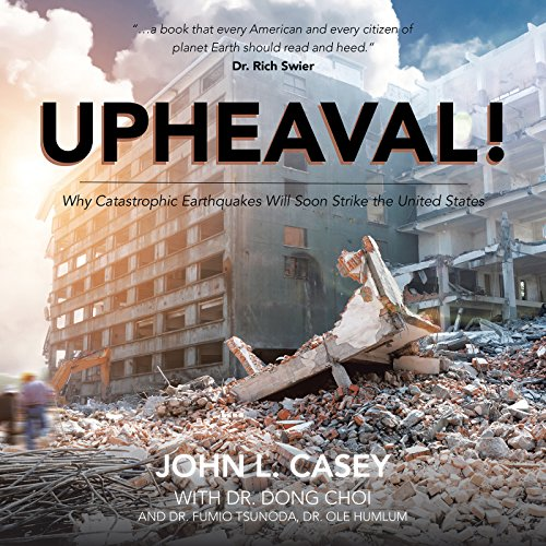 Upheaval!: Why Catastrophic Earthquakes Will Soon Strike the United -