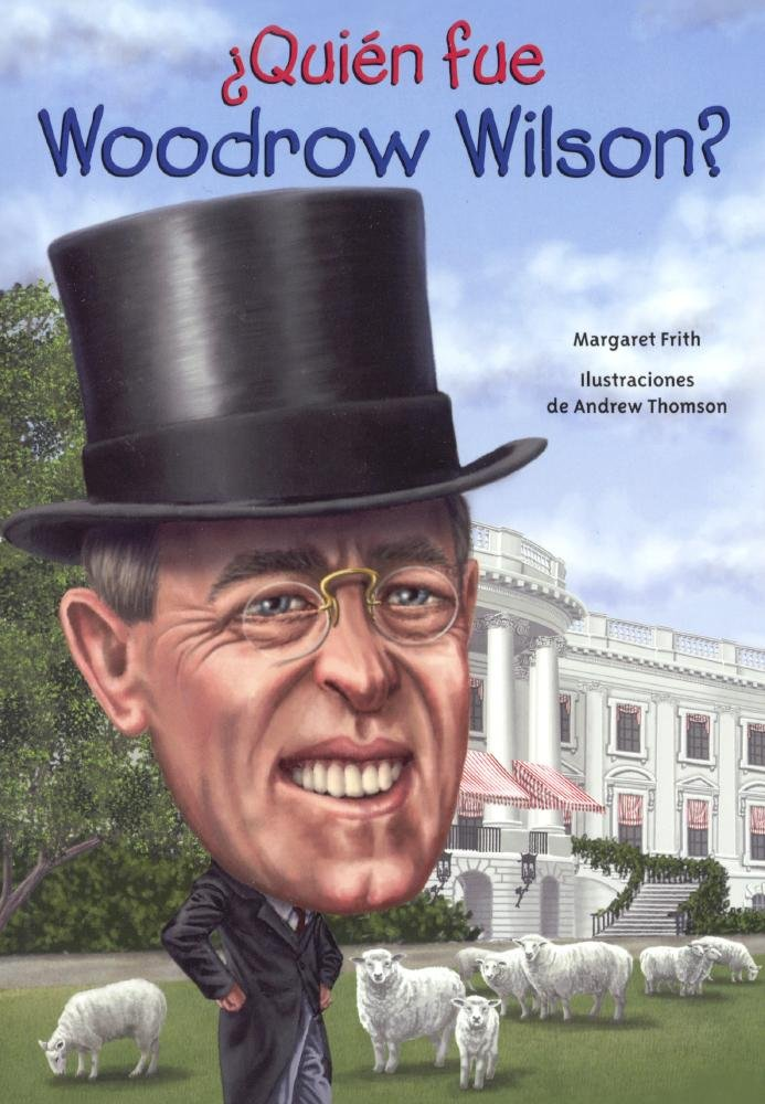 Quien Fue Woodrow Wilson? (Who Was Woodrow Wilson?) (Turtleback School & Library Binding Edition) (Quién Fue?/Who Was?) (Spanish Edition)