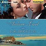 To Seduce an Earl: Seduction, Book 1 | Lori Brighton