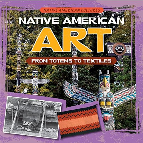 Native American Art: From Totems to Textiles (Native American Cultures)