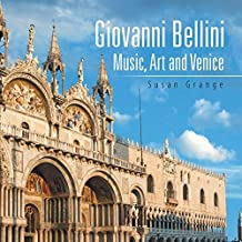 Giovanni Bellini: Music, Art and Venice by Susan Grange (2014-12-12)