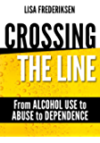 Crossing the Line From Alcohol Use to Abuse to Dependence: Debunking Myths About Drinking Alcohol That Can Cause a Person to Cross the Line