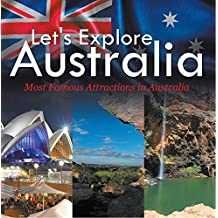Let's Explore Australia (Most Famous Attractions in Australia): Australia Travel Guide (Children's Explore the World Books)