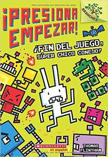 Amazon.com: ¡Fin del juego, Súper Chico Conejo!: Un libro de la serie Branches (¡Presiona Empezar! #1) (Spanish Edition) (9781338159073): Thomas Flintham: ...
