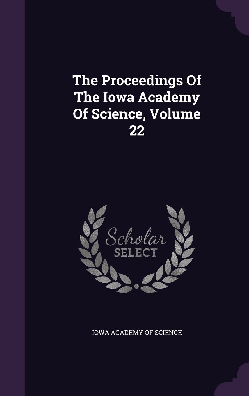 Download The Proceedings Of The Iowa Academy Of Science, Volume 22 PDF