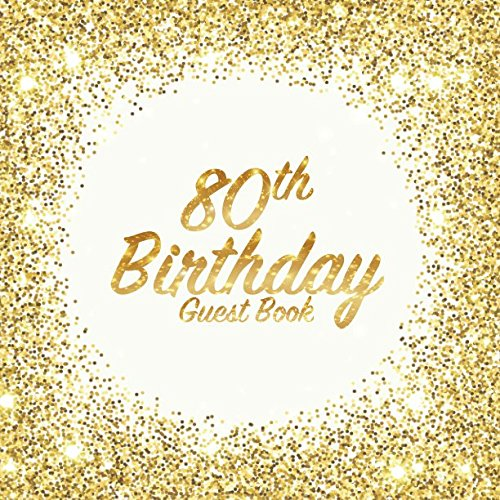 80th Birthday Guest Book: Party celebration keepsake for family and friends to write best wishes, messages or sign in (Square Golden Glitter Print)