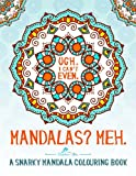 download ebook mandalas? meh: a snarky mandala colouring book: a unique funny adult colouring book for men & ladies featuring mindfulness mandalas & easy to complex ... relief & art colour therapy) (volume 1) pdf epub