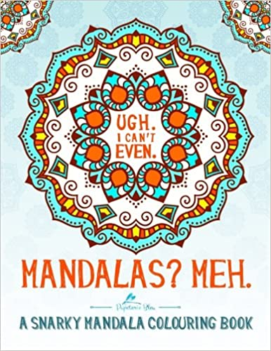 mandalas meh a snarky mandala colouring book a unique funny adult colouring book for men ladies featuring mindfulness mandalas easy to complex relief art colour therapy volume 1