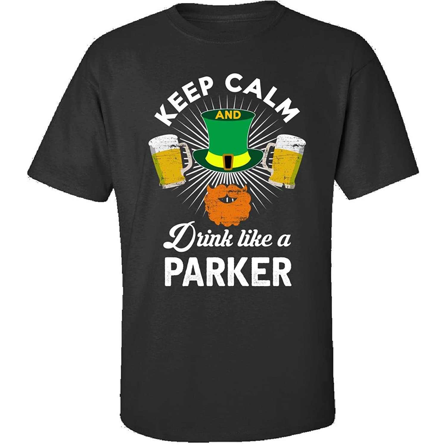 St Patricks Day Keep Calm Drink Like A Parker Gift - Adult Shirt