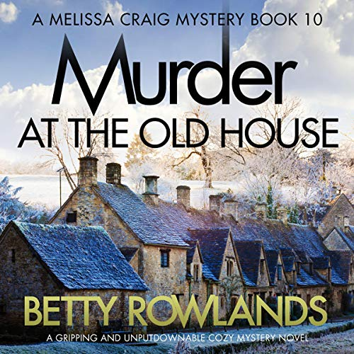 Pdf Thriller Murder at the Old House: A gripping and unputdownable cozy mystery novel: A Melissa Craig Mystery, Book 10