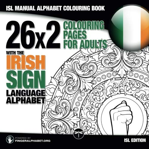 ISL Fingerspelling Colouring Book with the Irish Sign Language Alphabet: ISL Colouring Book for Adults (FingerAlphabet.org's Sign Language Alphabet Coloring Books for Adults) (Volume 6)