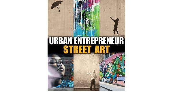 Urban Entrepreneur: Street Art