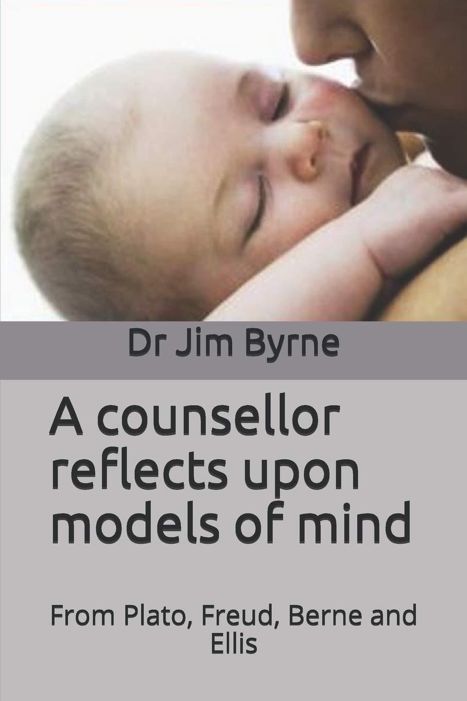 A counsellor reflects upon models of mind: Integrating the psychological  models of Plato, Freud, Berne and Ellis: Amazon.co.uk: Byrne, Dr Jim:  9781796424355: Books