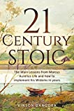 Stoicism: 21 Century Stoic; Adapt The Mindset Of Marcus Aurelius And Build The Foundation For A Productive, Successful And Fulfilled Life (Stoicism,Philosophy, Wisdom,Productivity & Peace of Mind)