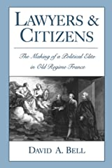 Lawyers and Citizens: The Making of a Political Elite in Old Regime France Paperback