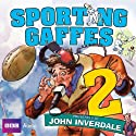 Sporting Gaffes: Volume 2 Radio/TV Program by  BBC Audiobooks Narrated by John Inverdale