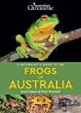 Australian Geographic A Naturalist's Guide to the Frogs of Australia