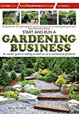 Start and Run a Gardening Business, 3rd Edition: An Insider Guide to Setting Yourself Up as a Professional Gardener (Small Business Start-Ups)