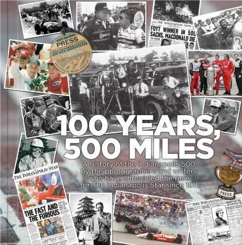 100 Years  500 Miles  A History Of The Indianapolis 500 By The Photographers And Writers Who Have Chronicled The Race For The Indianapolis Star Since 1911 By Indystar Com  2011  Hardcover